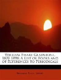 William Ewart Gladstone, 1809-1898