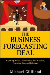 Business Forecasting Deal : Exposing Myths, Eliminating Bad Practices, Providing Practical Solutions #