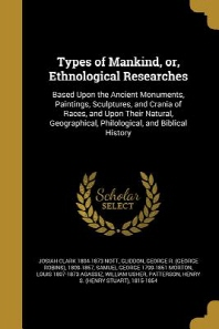 Types of Mankind, or, Ethnological Researches