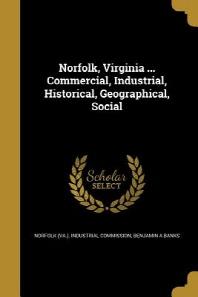 [해외]Norfolk, Virginia ... Commercial, Industrial, Historical, Geographical, Social (Paperback)