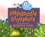Flapdoodle Dinosaurs : A Colorful Pop-Up Book (Pop Up)