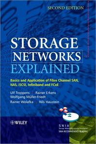 Storage Networks Explained : Basics and Application of Fibre Channel SAN, NAS, iSCSI,Infiniband and