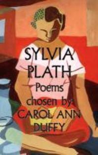 Sylvia Plath. Chosem by Carol Ann Duffy