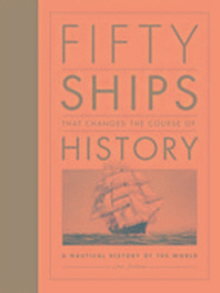 Fifty Ships That Changed The Course Of
