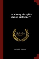 The History of English Secular Embroidery