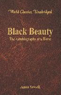 Black Beauty - The Autobiography of a Horse (World Classics, Unabridged)