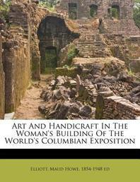 Art and Handicraft in the Woman's Building of the World's Columbian Exposition