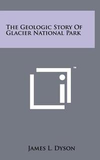The Geologic Story Of Glacier National Park