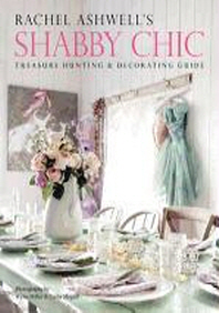 [해외]Rachel Ashwell's Shabby Chic Treasure Hunting & Decorating Guide