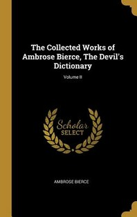[해외]The Collected Works of Ambrose Bierce, the Devil's Dictionary; Volume II (Hardcover)