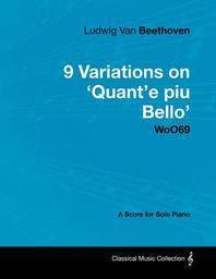 [해외]Ludwig Van Beethoven - 9 Variations on 'Quant'e Piu Bello' Woo69 - A Score for Solo Piano (Paperback)