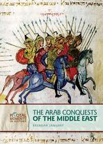 The Arab Conquests of the Middle East