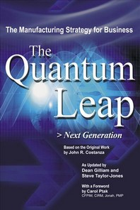 Quantum Leap : Next Generation : The Manufacturing Strategy For Business