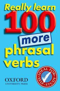 REALLY LEARN 100 MORE PHRASAL VERBS (NEW EDITION)