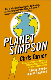 Planet Simpson  How a cartoon masterpiece documented an era and defined a generation