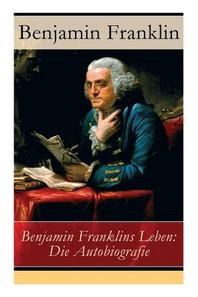 Benjamin Franklins Leben