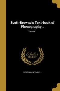 Scott-Browne's Text-Book of Phonography ..; Volume 1