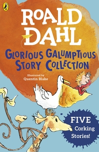 Roald Dahl's Glorious Galumptious Story Collection  Five Corking Stories Including Fantastic Mr Fox