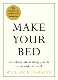 Make Your Bed  Small things that can change your life... and maybe the world