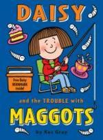 Daisy and the Trouble with Maggots