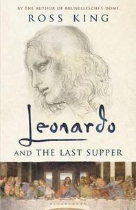 Leonardo and the Last Supper. Ross King