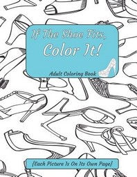 [해외]If The Shoe Fits, Color It Adult Coloring Book {Each Picture Is On Its Own Page} (Paperback)