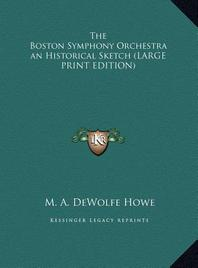 The Boston Symphony Orchestra an Historical Sketch