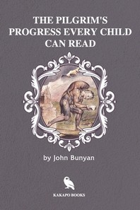 The Pilgrim's Progress Every Child Can Read (Illustrated)