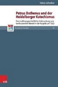 Petrus Dathenus Und Der Heidelberger Katechismus