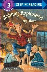 JOHNNY APPLESEED MY STORY(STEP INTO READING STEP. 3)