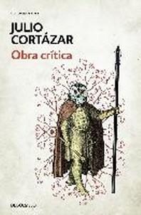 Obra Critica Cortazar / Cortazar's Critical Works