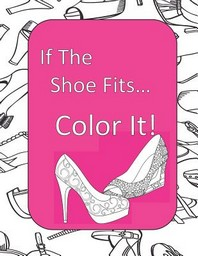[해외]If The Shoe Fits, Color It! (Paperback)