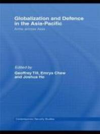 Globalization and Defence in the Asia-Pacific : Arms Across Asia