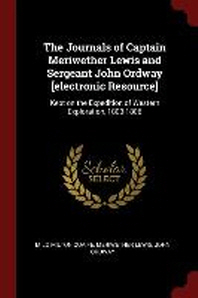 The Journals of Captain Meriwether Lewis and Sergeant John Ordway [electronic Resource]