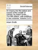 [해외]An Inquiry Into the Nature and Causes of the Wealth of Nations. by Adam Smith, ... the Fifth Edition, with Additions. in Two Volumes. Volume 2 of 2 (Paperback)