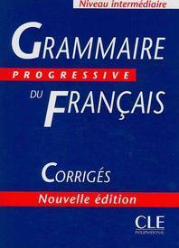GRAMMAIRE PROGRESSIVE DU FRANCAIS NIVEAU INTERMEDIAIRE : CORRIGES