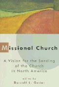 Missional Church : A Vision for the Sending of the Church in North America