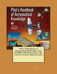 Pilot?s Handbook of Aeronautical Knowledge, FAA-H-8083-25b (Full Version ) by