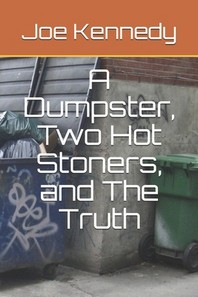 A Dumpster, Two Hot Stoners, and The Truth