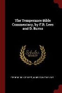 The Temperance Bible Commentary, by F.R. Lees and D. Burns