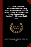 The Autobiography of Lieutenant-General Sir Harry Smith, Baronet of Aliwal on the Sutlej / Edited, with the Addition of Some Supplementary Chapters by