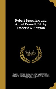 Robert Browning and Alfred Domett; Ed. by Frederic G. Kenyon