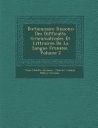 Dictionnaire Raisonn� Des Difficult�s Grammaticales Et Litt�raires De La Langue Fran�aise, Volume 2