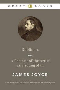 Dubliners and a Portrait of the Artist as a Young Man by James Joyce with Illustrations by Nicholas Tamblyn and Katherine Eglund (Illustrated)