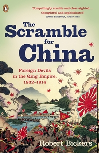 The Scramble for China  Foreign Devils in the Qing Empire, 1832-1914
