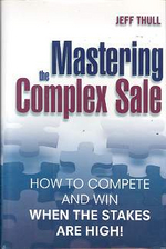 Mastering the Complex Sale : How to Complete and Win When the Stakes are High!