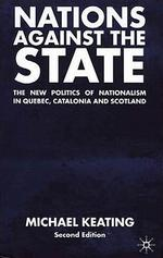Nations Against the State : The New Politics of Nationalism in Quebec, Catalonia and Scotland