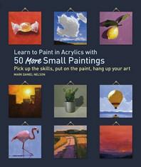 [해외]Learn to Paint in Acrylics with 50 More Small Paintings (Paperback)