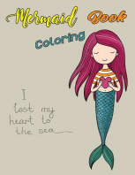 Mermaid Coloring Book I Lost My Heart To The Sea