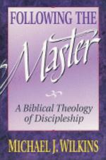 Following the Master : Discipleship in the Steps of Jesus